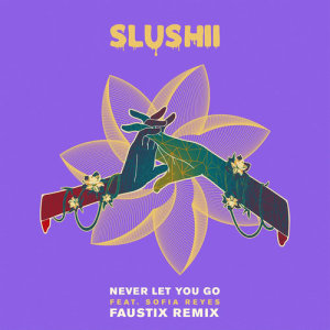 Slushii的專輯Never Let You Go (feat. Sofia Reyes) [Faustix Remix]