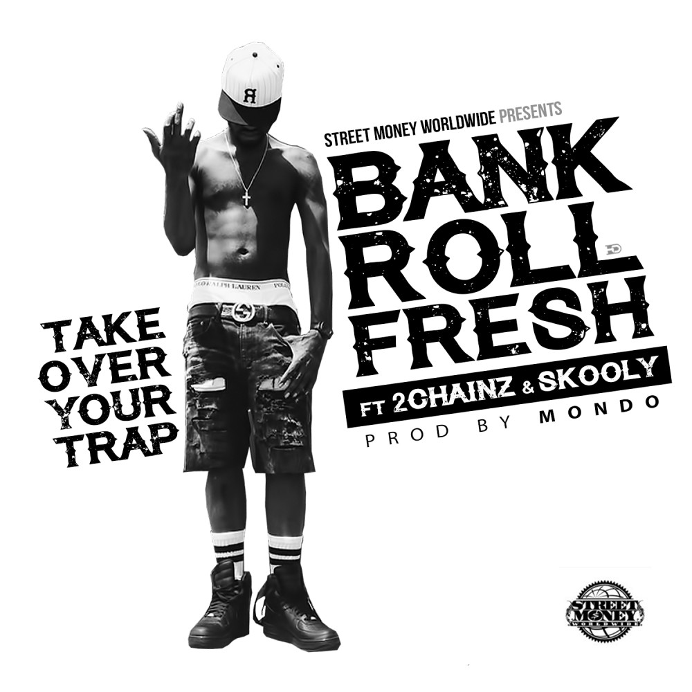 Take Over Your Trap 2015 Bankroll Fresh; 2 Chainz; Skooly