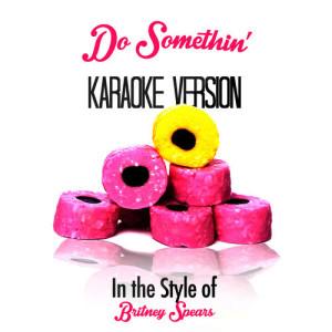 Karaoke - Ameritz的專輯Do Somethin' (In the Style of Britney Spears) [Karaoke Version] - Single