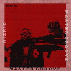 Listen to Master Groove song with lyrics from WizKid