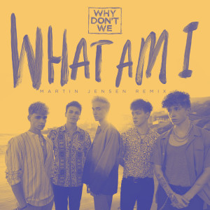 Album What Am I (Martin Jensen Remix) from Why Don't We
