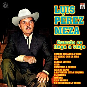 Album Cuando Se Llega a Viejo from Luis Perez Meza
