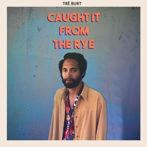 Album Caught It from the Rye from Tre Burt
