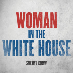 Album Woman In The White House from Sheryl Crow