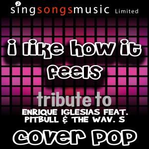 收聽Cover Pop的I Like How It Feels (Tribute To Enrique Iglesias feat. Pitbull & The Wav.s) [Cover Version]歌詞歌曲