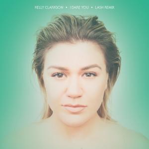 Kelly Clarkson的專輯I Dare You (Lash Remix)