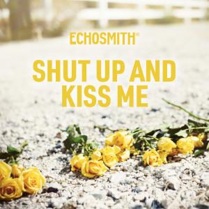 Shut Up and Kiss Me dari Echosmith