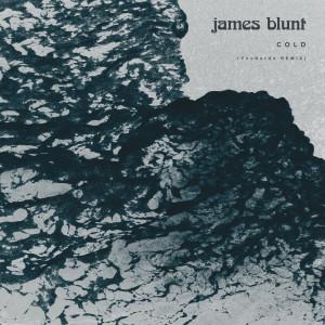 Cold (YouNotUs Remix) dari James Blunt