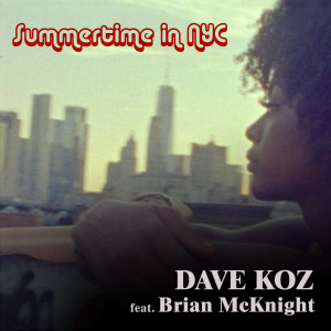 Dave Koz的專輯Summertime In NYC (feat. Brian McKnight)