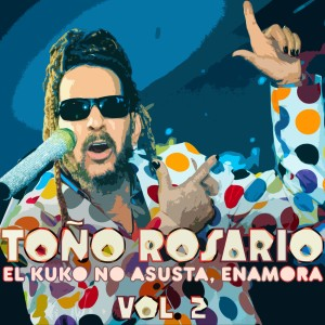 Album El Kuko No Asusta, Enamora, Vol. 2 from Tono Rosario