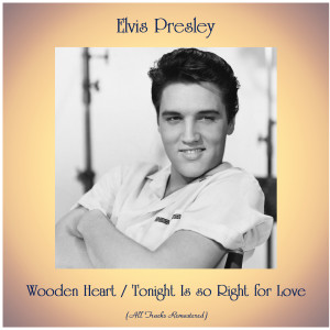 Elvis Presley的專輯Wooden Heart / Tonight Is so Right for Love