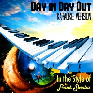 Karaoke - Ameritz的專輯Day in Day Out (In the Style of Frank Sinatra) [Karaoke Version] - Single