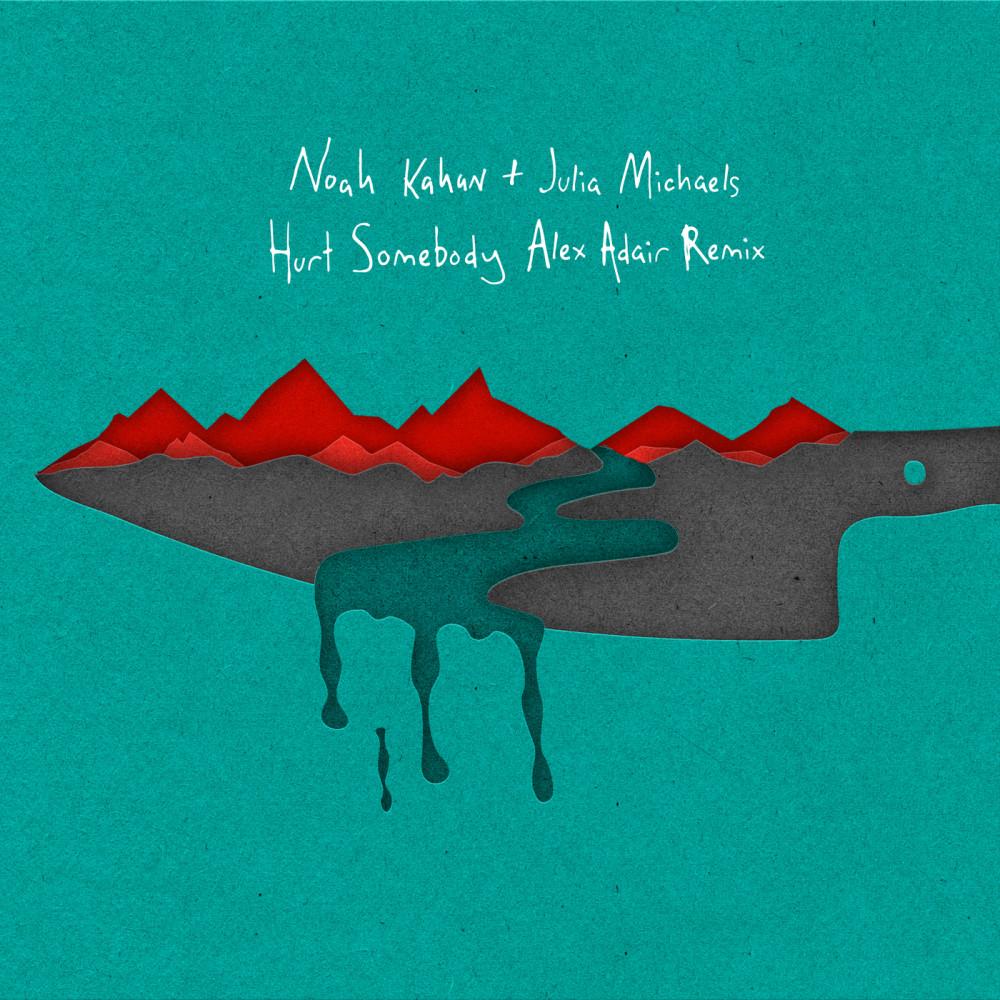 Hurt Somebody (Alex Adair Remix) 2018 Noah Kahan; Julia Michaels