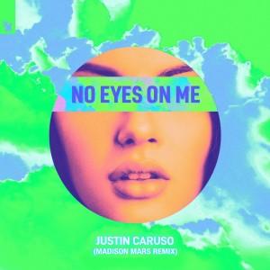Justin Caruso的專輯No Eyes On Me (Madison Mars Remix)
