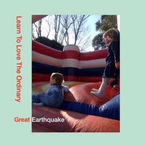 Great Earthquake的專輯Learn to Love the Ordinary