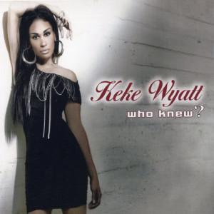 Album Who Knew from KeKe Wyatt