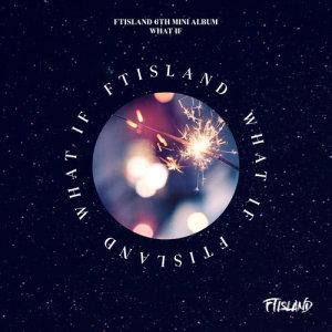 FTISLAND的專輯FTISLAND 迷你六輯 ''WHAT IF''