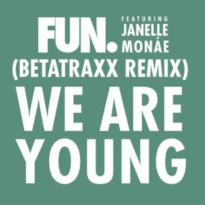 Album We Are Young (feat. Janelle Monáe) [Betatraxx Remix] from Fun.