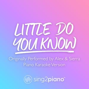 Little Do You Know (Originally Performed by Alex & Sierra) (Piano Karaoke Version) dari Sing2Piano