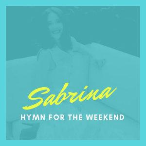 收聽Sabrina的Hymn For The Weekend歌詞歌曲
