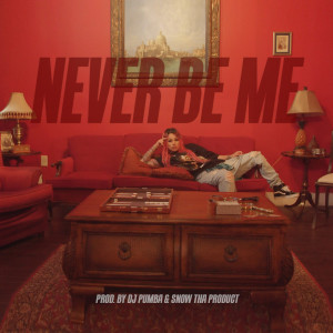 Never Be Me (Explicit) dari Snow tha Product
