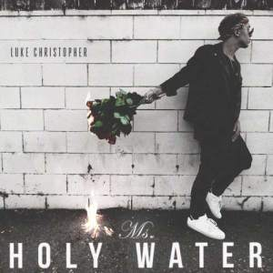 Listen to Ms. Holy Water song with lyrics from Luke Christopher