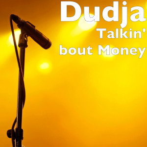 Album Talkin' bout Money (Explicit) from Dudja