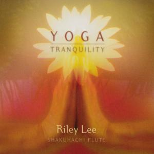 Yoga Tranquility 2002 Riley Lee