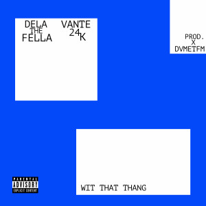 Album Wit That Thang (feat. Vante 24k) (Explicit) from Dela the Fella