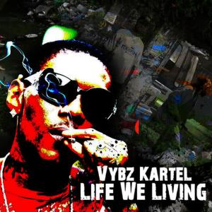 Listen to Life We Living song with lyrics from Vybz Kartel