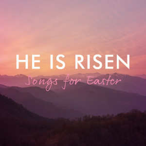 Album He Is Risen – Songs For Easter from Various Artists