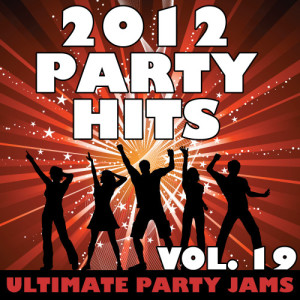 Ultimate Party Jams的專輯2012 Party Hits, Vol. 19