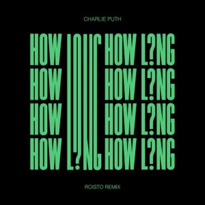 Charlie Puth的專輯How Long (Roisto Remix)