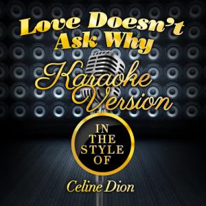 Karaoke - Ameritz的專輯Love Doesn't Ask Why (In the Style of Celine Dion) [Karaoke Version] - Single