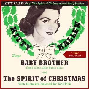 Album The Spirit of Christmas - Baby Brother (Santa Claus, Dear Santa Claus) (The Official 1954 Christmas Seal Sale Song) from Kitty Kallen