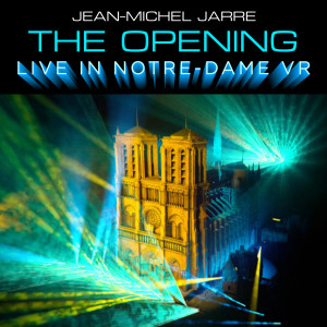 Album The Opening (Live In Notre-Dame VR) from Jean-Michel Jarre
