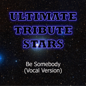 收聽Ultimate Tribute Stars的Thousand Foot Krutch - Be Somebody (Vocal Version)歌詞歌曲
