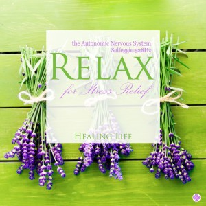 Healing Life的專輯Relax the Autonomic Nervous System for Stress Relief (Solfeggio 528Hz)