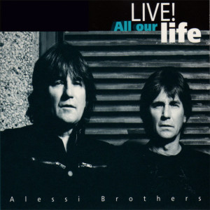 Alessi Brothers的專輯All Our Life (Live)