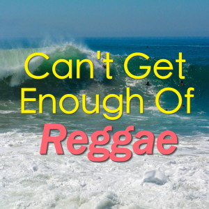Album Can't Get Enough Of Reggae from Various Artists
