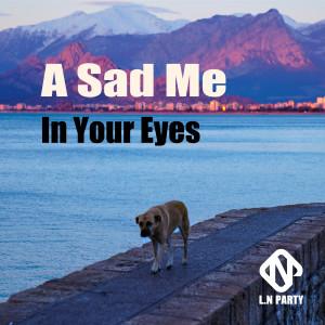 昨夜派对的專輯A Sad Me in Your Eyes