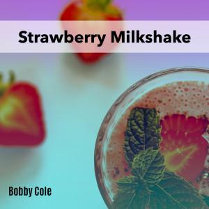 Album Strawberry Milkshake from Bobby Cole