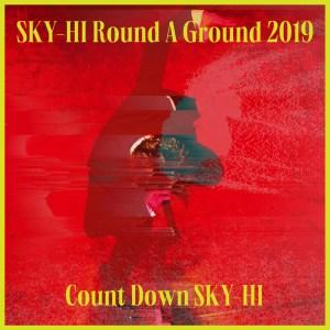 อัลบัม SKY-HI Round A Ground 2019 ~Count Down SKY-HI~<2019.12.11 @ TOYOSU PIT> ศิลปิน Sky-Hi
