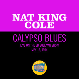 Album Calypso Blues (Live On The Ed Sullivan Show, May 16, 1954) from Nat King Cole