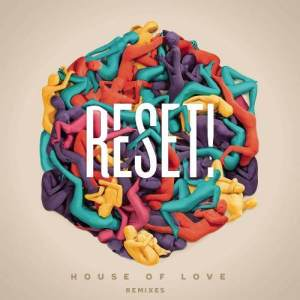 Album House Of Love (Remixes) from Reset!