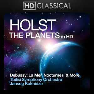 Album Holst and Debussy in High Definition: The Planets, La Mer, Nocturnes and Dances from Jansug Kakhidze