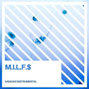 Album M.i.l.f.$ (Karaoke Instrumental) from The Karaoke Crew