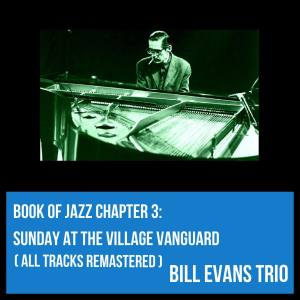 Album Book of Jazz Chapter 3: Sunday at the Village Vanguard (All Tracks Remastered) from Bill Evans Trio