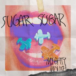收聽Mighty Mouth的SUGAR SUGAR (feat.Chancellor)歌詞歌曲
