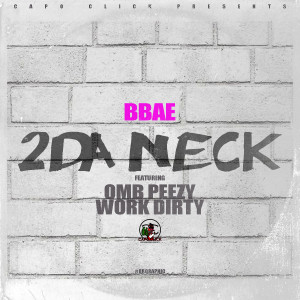 Album 2 Da Neck (feat. OMB Peezy & Work Dirty) from Bbae